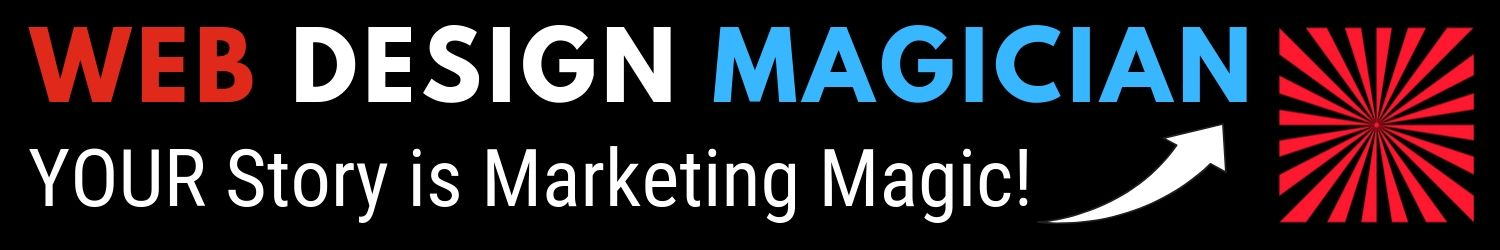 Web Design Magician - YOUR Story is Marketing Magic!